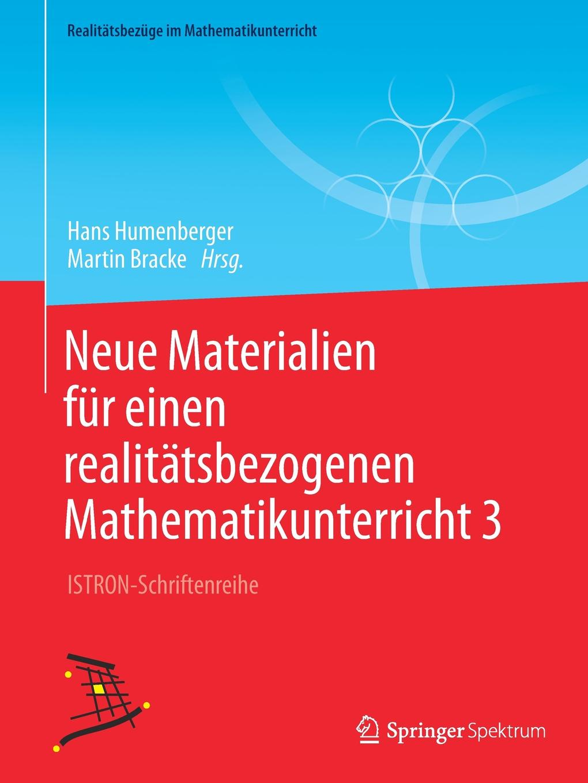 Neue Materialien fur einen realitatsbezogenen Mathematikunterricht 3. ISTRON-Schriftenreihe
