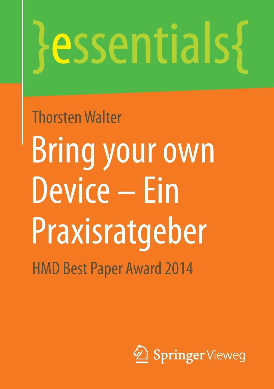 Thorsten Walter Bring your own Device - Ein Praxisratgeber. HMD Best Paper Award 2014
