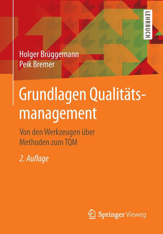 Holger Brüggemann, Peik Bremer Grundlagen Qualitatsmanagement. Von den Werkzeugen uber Methoden zum TQM