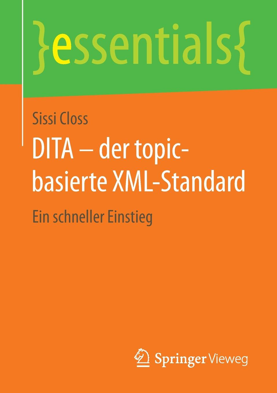 Sissi Closs DITA - der topic-basierte XML-Standard. Ein schneller Einstieg sissi closs dita der topic basierte xml standard ein schneller einstieg