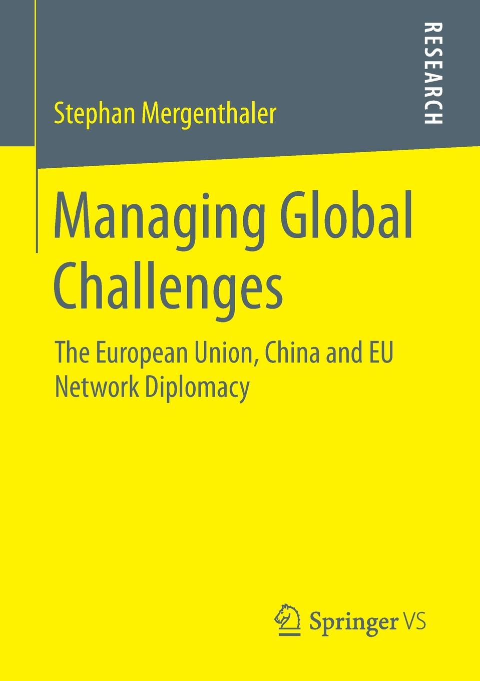 Stephan Mergenthaler Managing Global Challenges. The European Union, China and EU Network Diplomacy elizabeth armstrong mensah a lecture notes global health issues challenges and global action