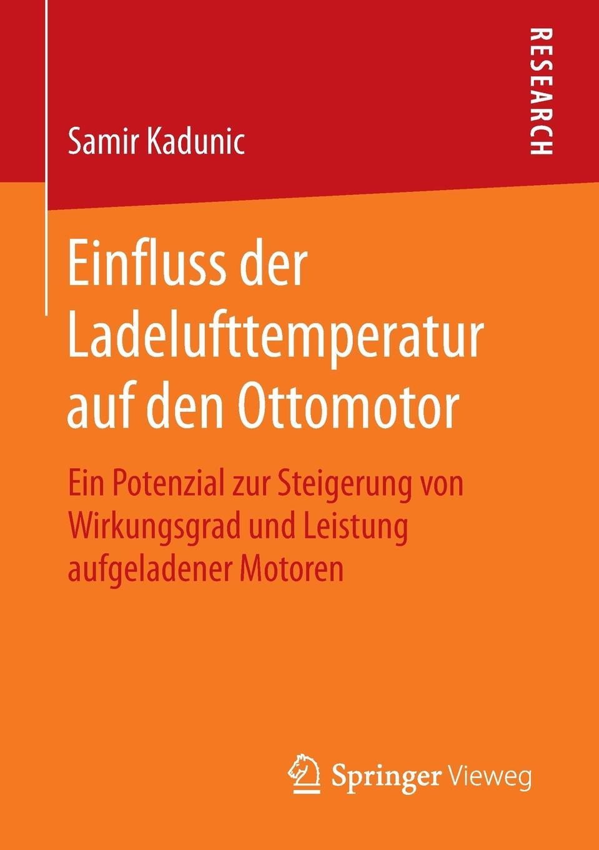 Samir Kadunic Einfluss der Ladelufttemperatur auf den Ottomotor. Ein Potenzial zur Steigerung von Wirkungsgrad und Leistung aufgeladener Motoren