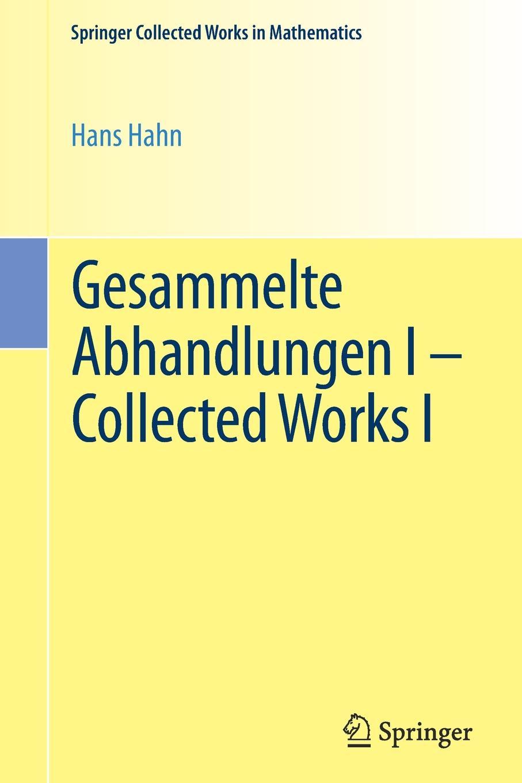 Hans Hahn Gesammelte Abhandlungen I - Collected Works