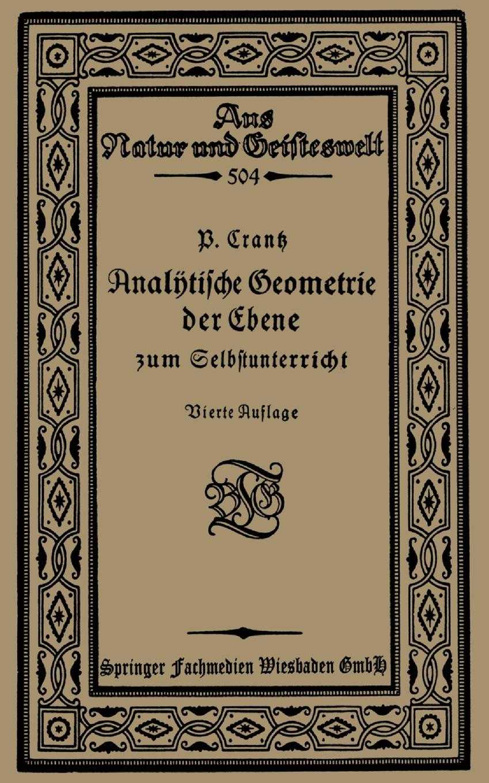 Paul Crantz Analytische Geometrie der Ebene zum Selbstunterricht analytische geometrie des punktes der geraden linie und der ebene ein handbuch zu den vorlesungen und ubungen uber analytische geometrie