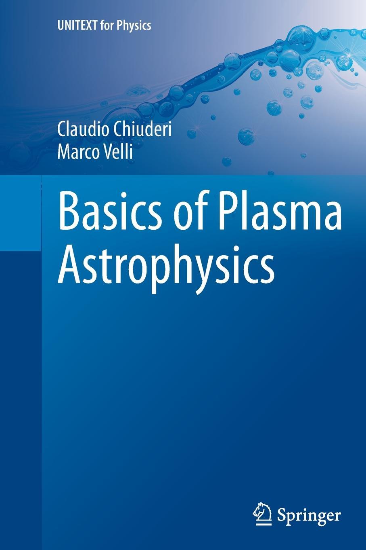 Claudio Chiuderi, Marco Velli Basics of Plasma Astrophysics недорого