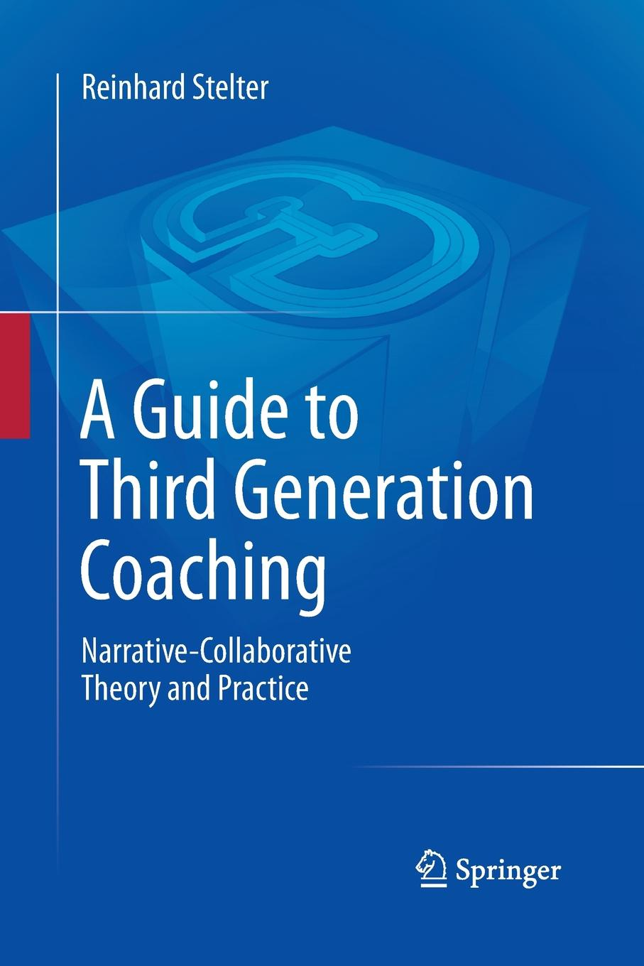 Reinhard Stelter A Guide to Third Generation Coaching. Narrative-Collaborative Theory and Practice ho law coaching psychology a practitioner s guide