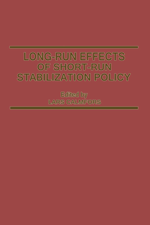 Lars Calmfors Long-Run Effects of Short-Run Stabilization Policy