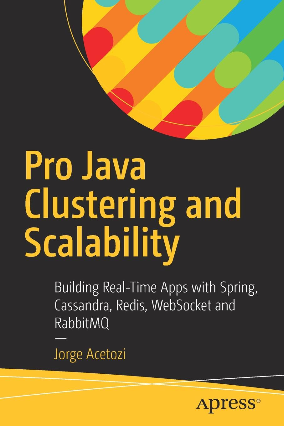 Jorge Acetozi Pro Java Clustering and Scalability. Building Real-Time Apps with Spring, Cassandra, Redis, WebSocket and RabbitMQ ajay vohra deepak vohra pro xml development with java technology