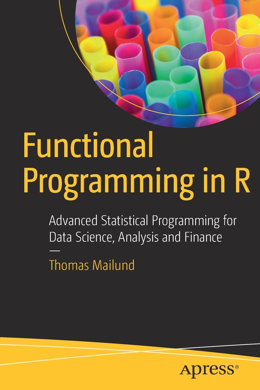 Thomas Mailund Functional Programming in R. Advanced Statistical for Data Science, Analysis and Finance