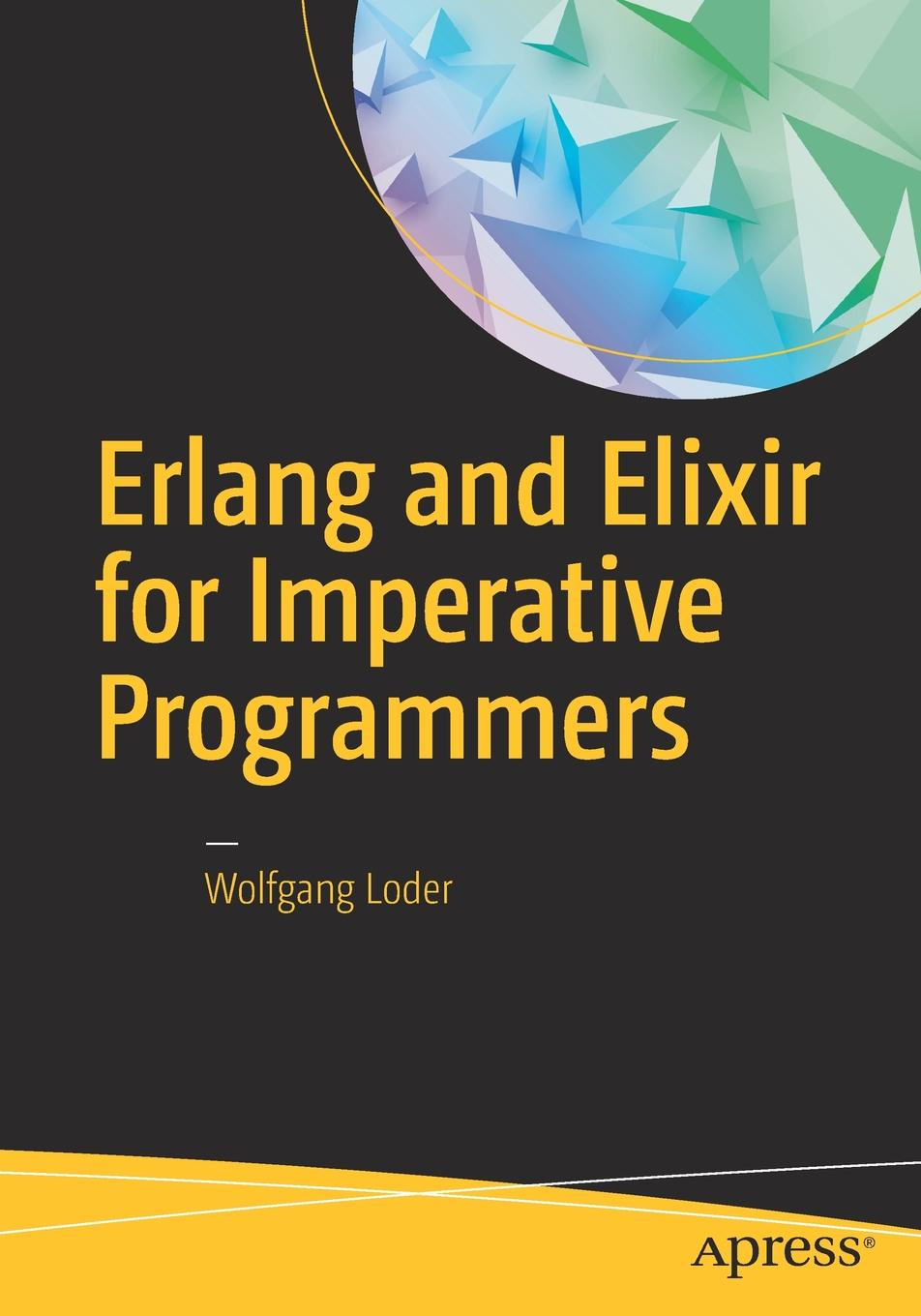 Wolfgang Loder Erlang and Elixir for Imperative Programmers