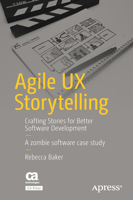 Rebecca Baker Agile UX Storytelling. Crafting Stories for Better Software Development donald chesnut ux for dummies