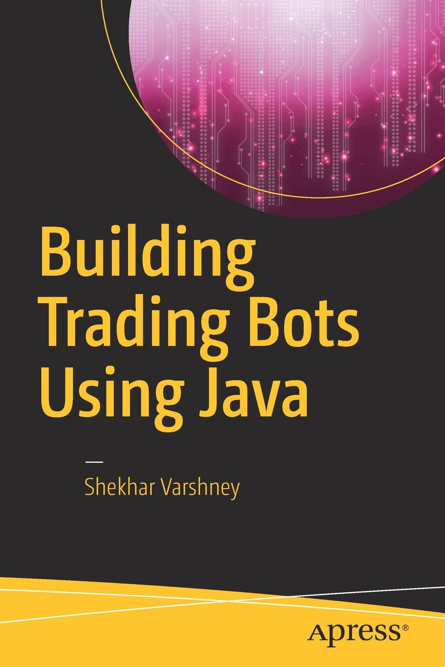 Shekhar Varshney Building Trading Bots Using Java все цены