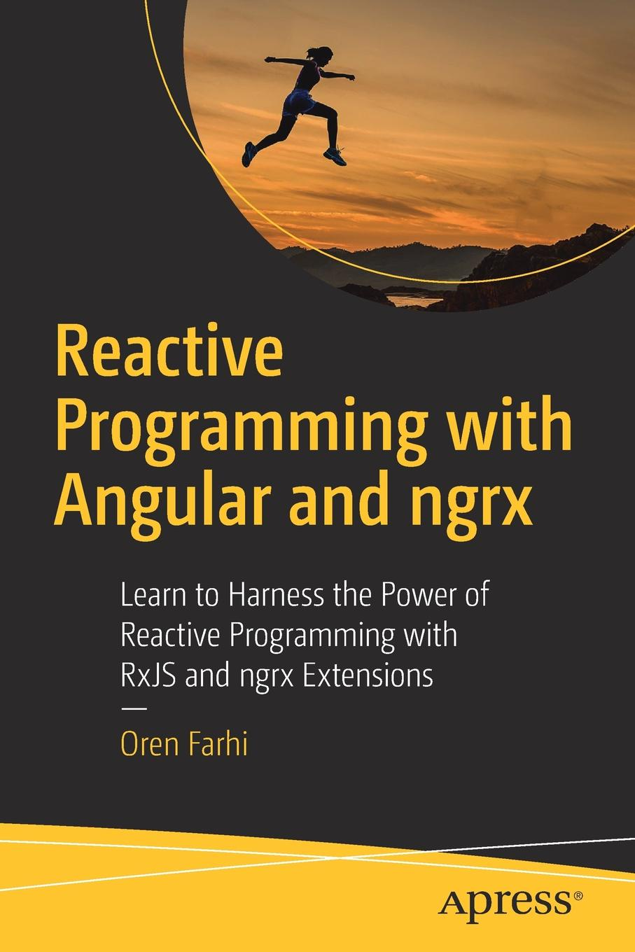 Oren Farhi Reactive Programming with Angular and ngrx. Learn to Harness the Power of RxJS ngrx Extensions