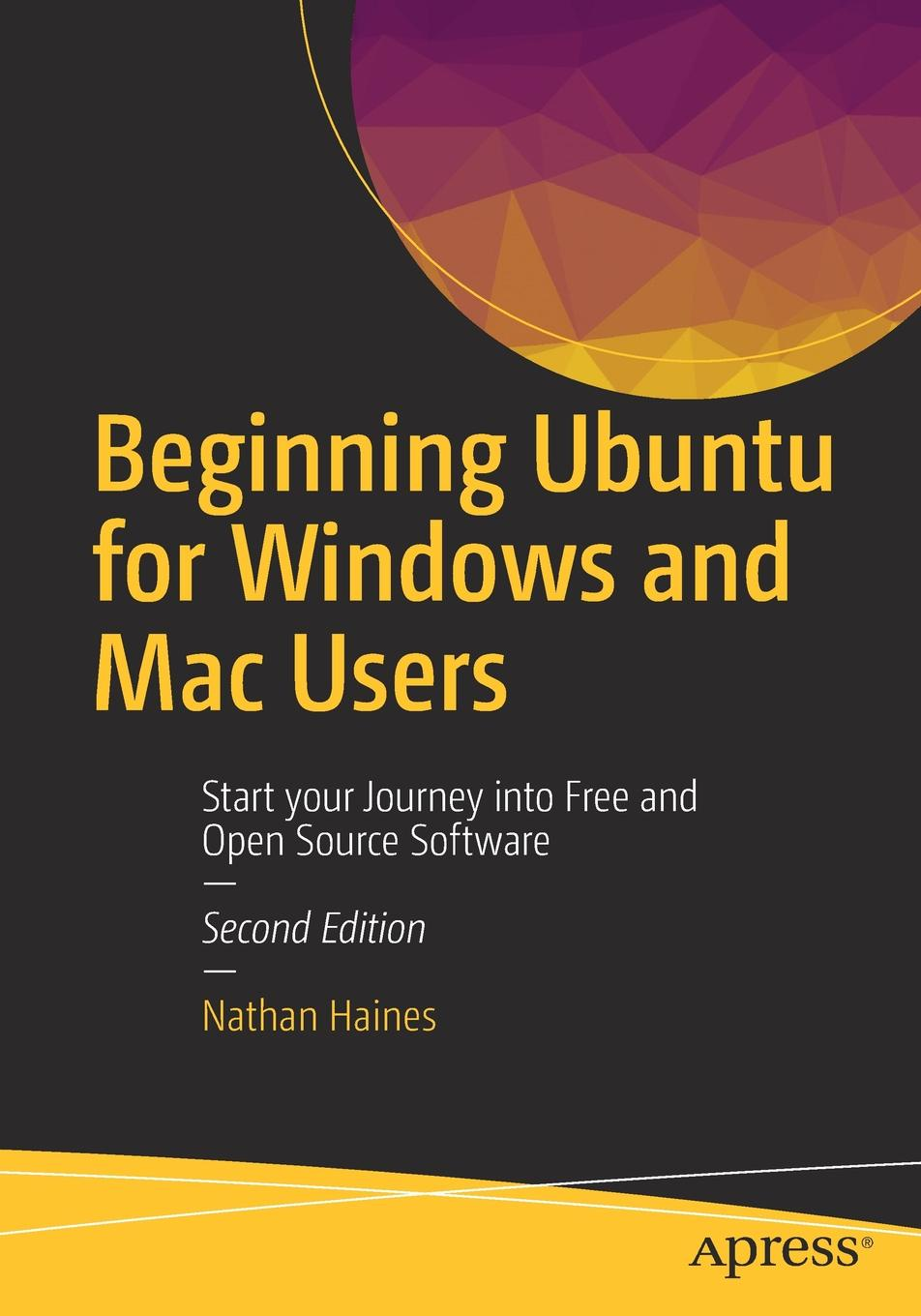 Nathan Haines Beginning Ubuntu for Windows and Mac Users. Start your Journey into Free and Open Source Software christopher negus ubuntu linux toolbox 1000 commands for power users