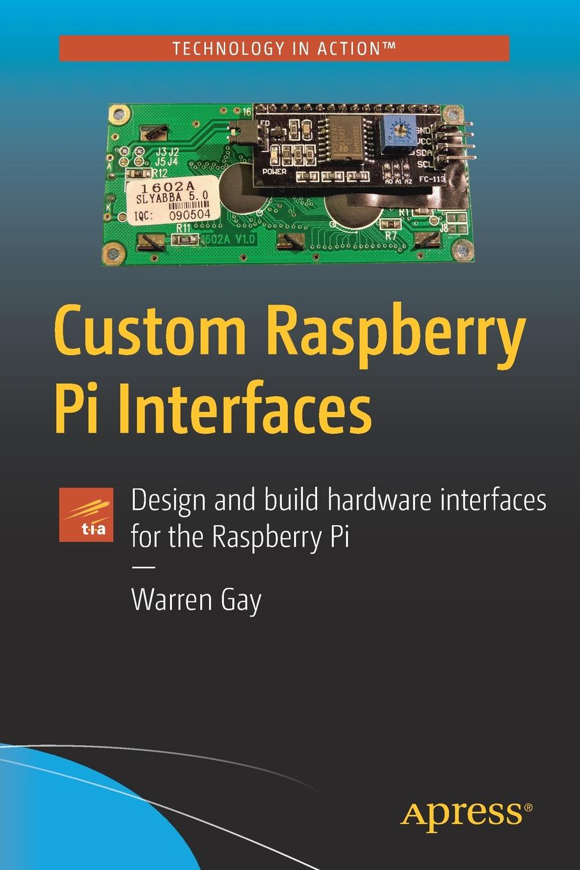 Warren Gay Custom Raspberry Pi Interfaces. Design and build hardware interfaces for the Raspberry Pi радиаторы для raspberry pi 3 pi 2 3шт