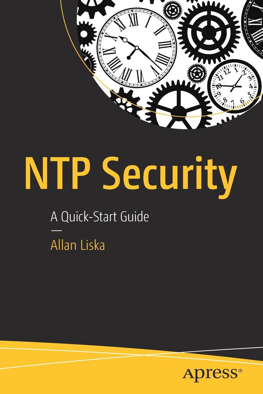 Allan Liska NTP Security. A Quick-Start Guide цена