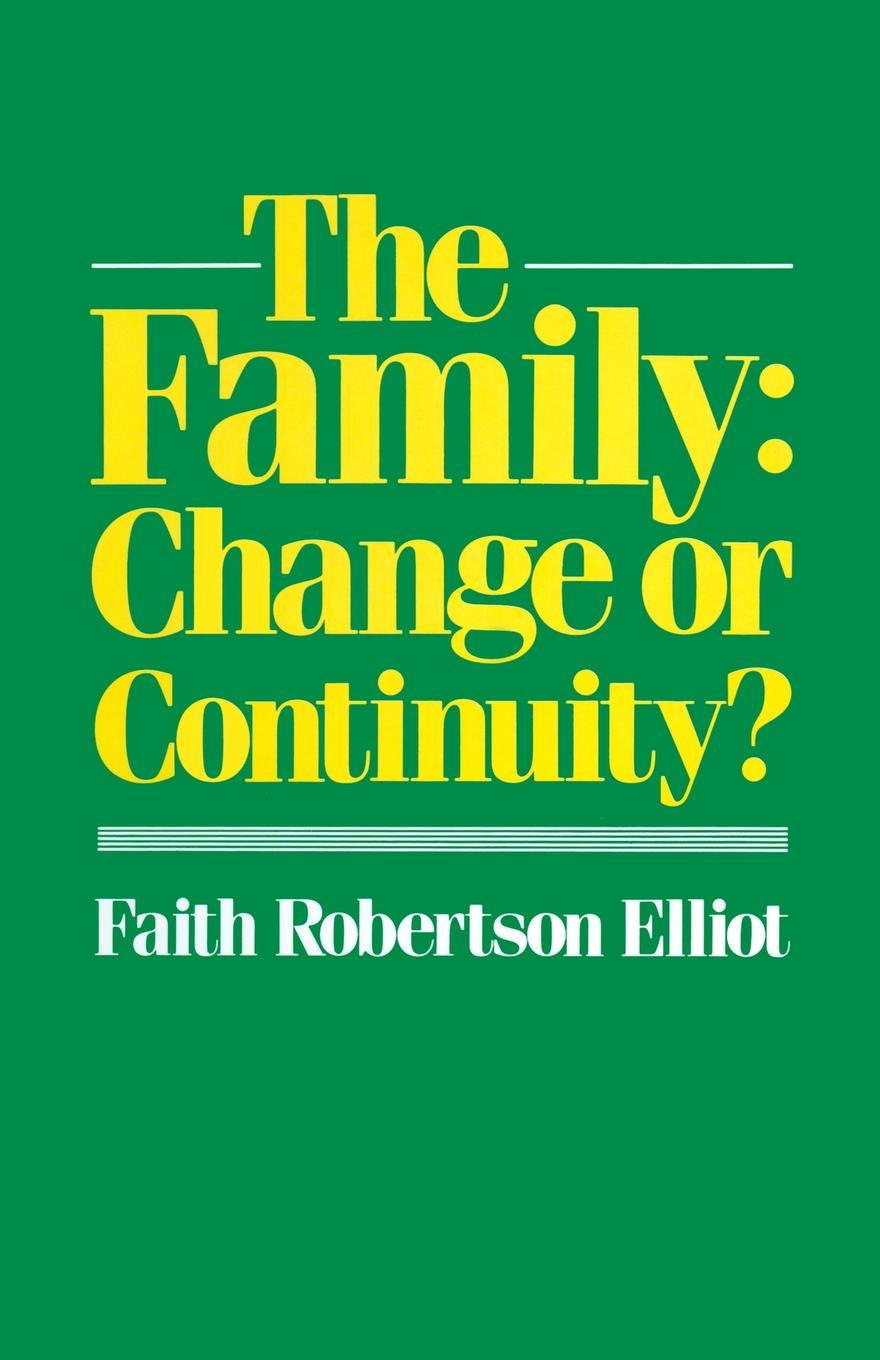 Faith Robertson Elliot The Family. Change or Continuity?