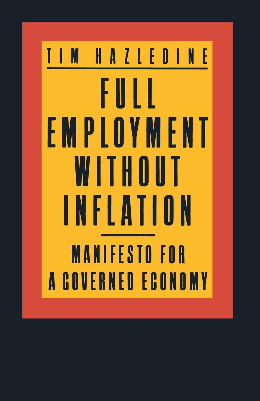купить Tim Hazledine Full Employment without Inflation. Manifesto for a Governed Economy по цене 7802 рублей