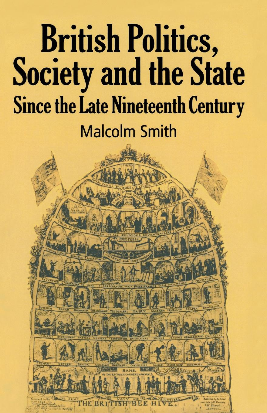 M. Smith British Politics, Society and the State since the Late Nineteenth Century