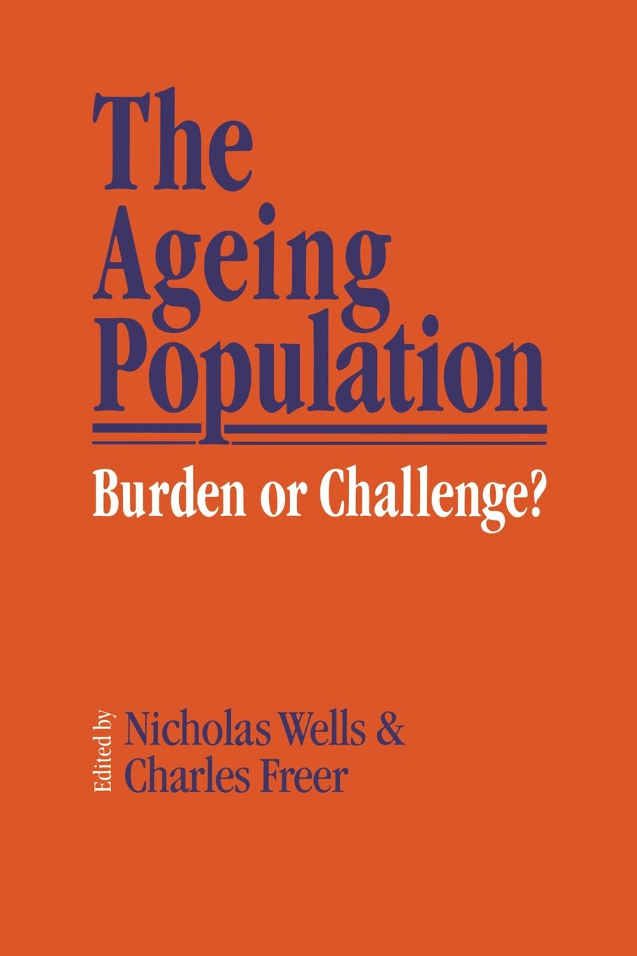 N.E.J. Wells, Charles Freer The Ageing Population. Burden or Challenge?