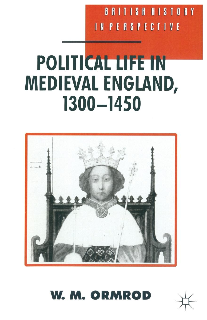 W Mark Ormrod Political Life in Medieval England 1300-1450 life in a medieval village