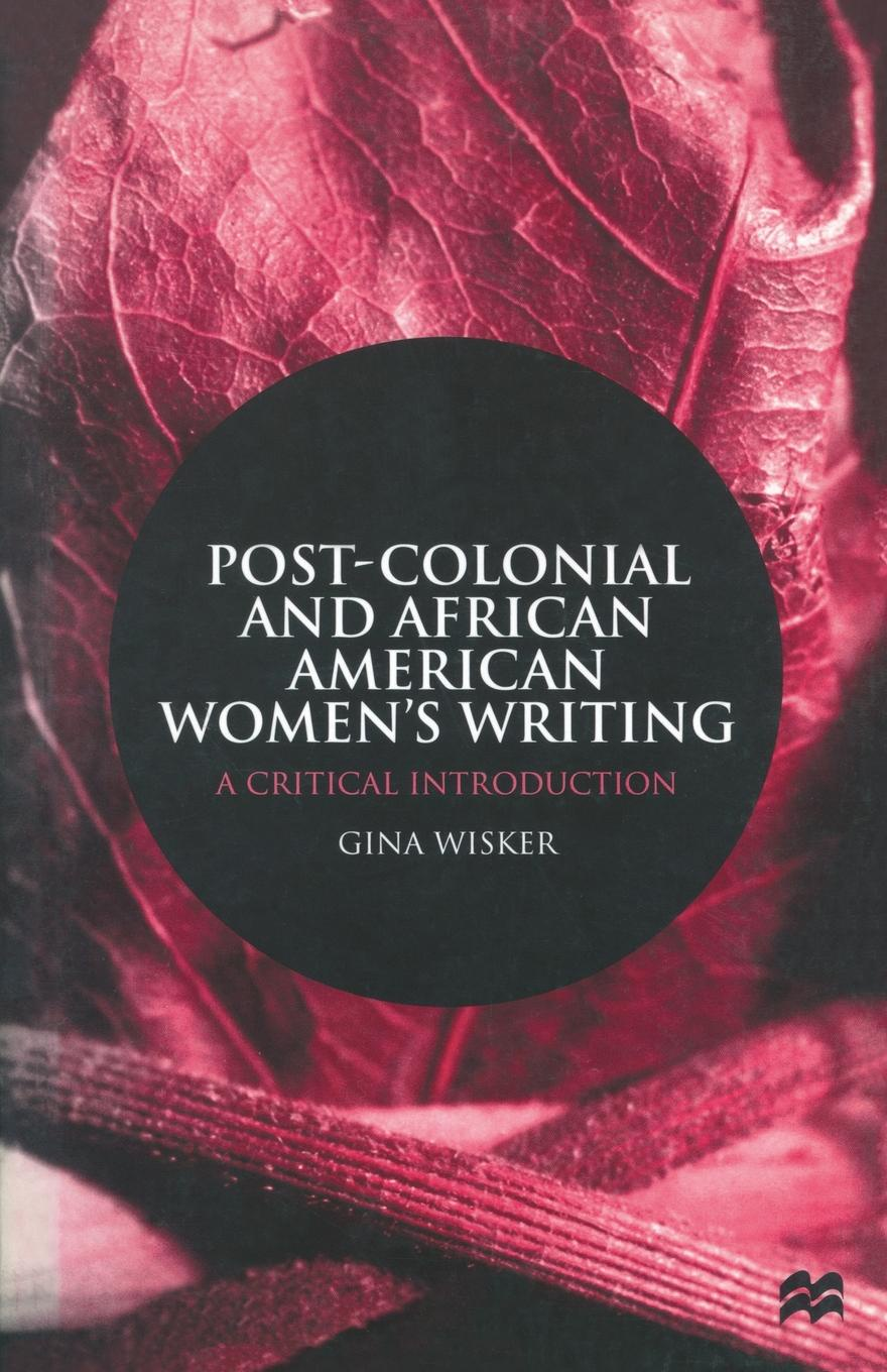 Gina Wisker Post-Colonial and African American Women's Writing. A Critical Introduction hoechsmann michael media literacies a critical introduction