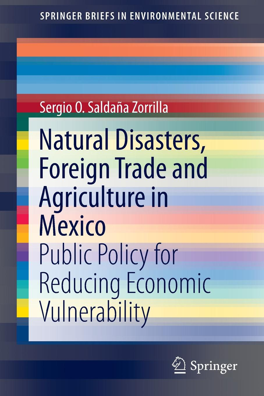 PhD Sergio O. Saldaña Zorrilla Natural Disasters, Foreign Trade and Agriculture in Mexico. Public Policy for Reducing Economic Vulnerability international trade and agriculture