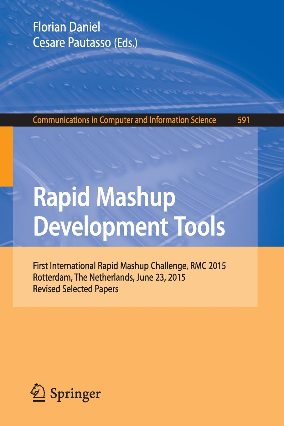 Rapid Mashup Development Tools. First International Rapid Mashup Challenge, RMC 2015, Rotterdam, The Netherlands, June 23, 2015, Revised Selected Papers цена