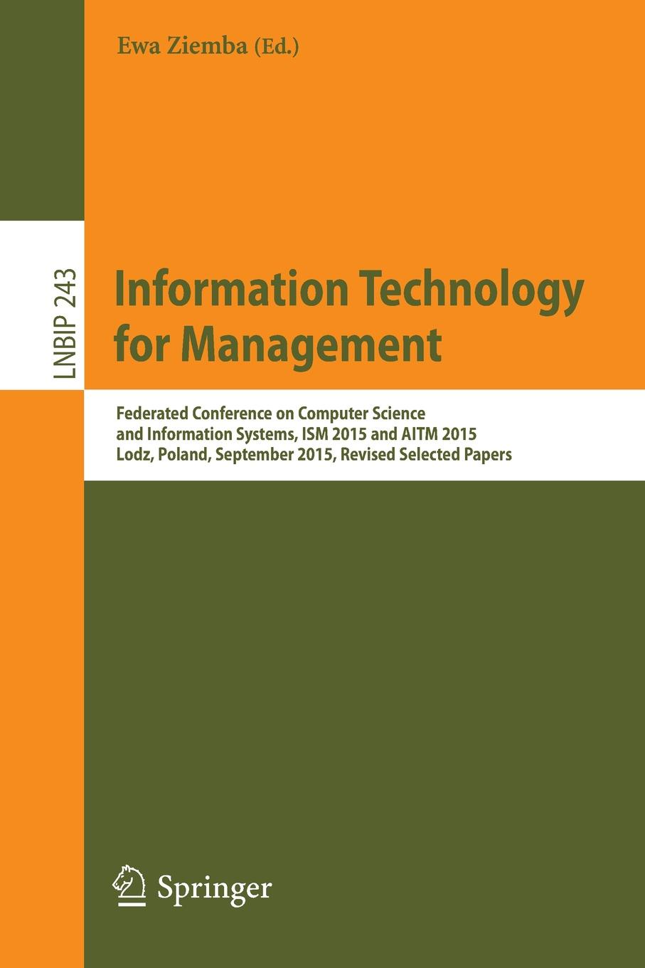 лучшая цена Information Technology for Management. Federated Conference on Computer Science and Information Systems, ISM 2015 and AITM 2015, Lodz, Poland, September 2015, Revised Selected Papers