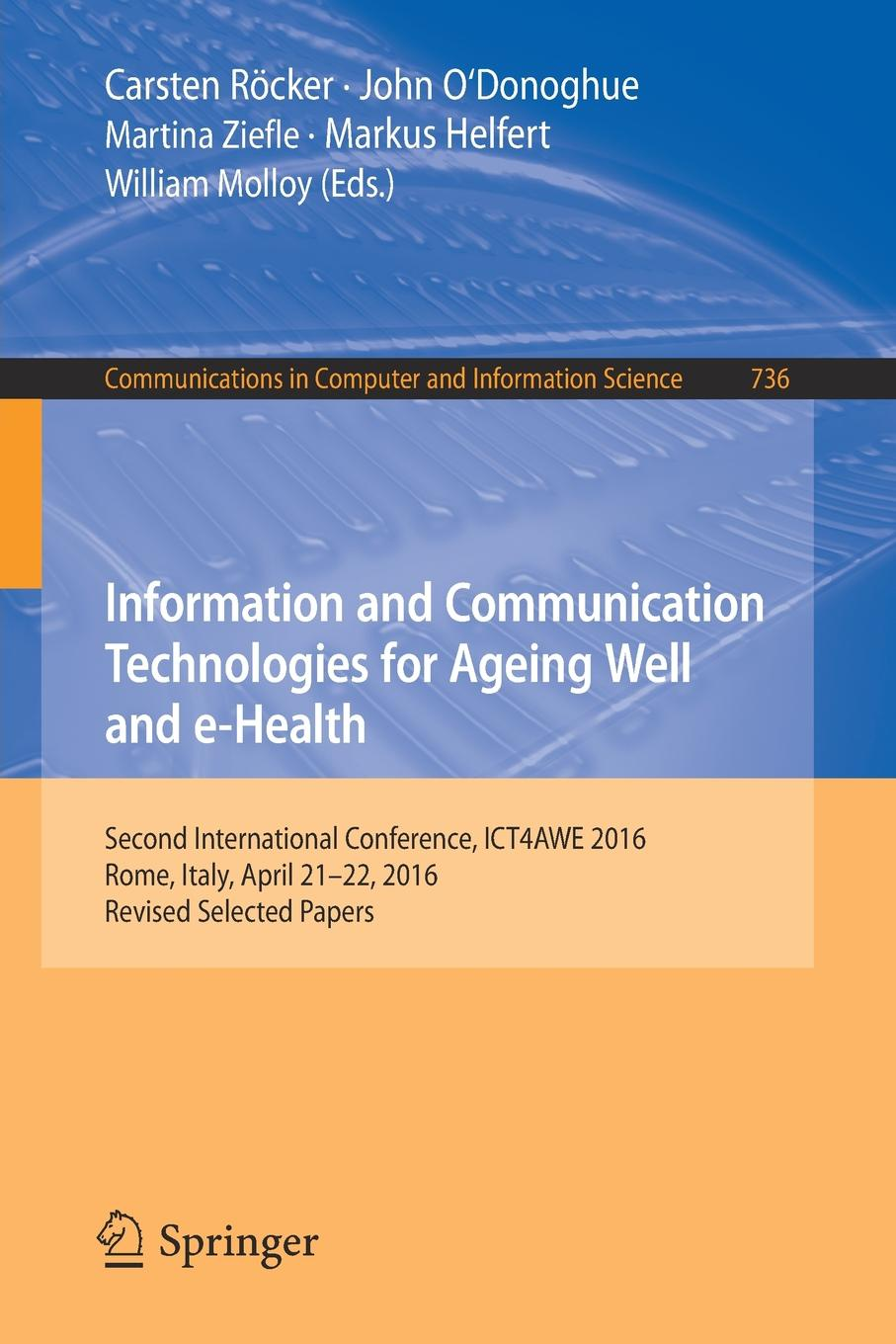 Information and Communication Technologies for Ageing Well and e-Health. Second International Conference, ICT4AWE 2016, Rome, Italy, April 21-22, 2016, Revised Selected Papers cross national information and communication technology policies and practices in education revised second edition pb