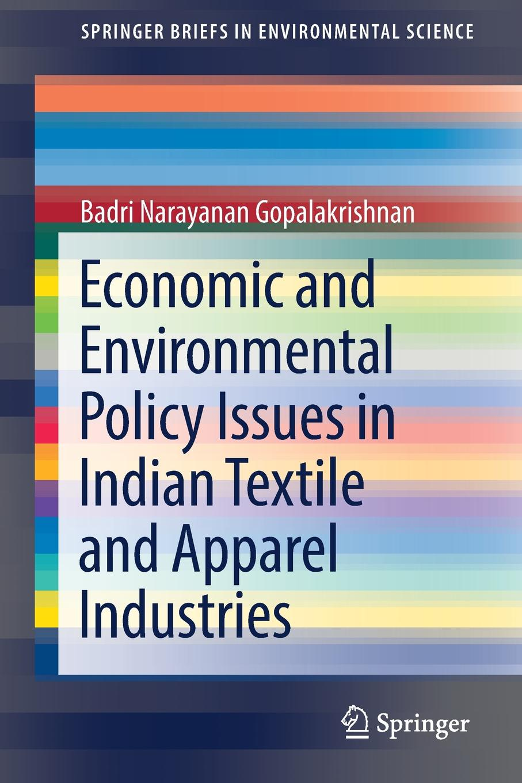 Badri Narayanan Gopalakrishnan Economic and Environmental Policy Issues in Indian Textile and Apparel Industries недорго, оригинальная цена