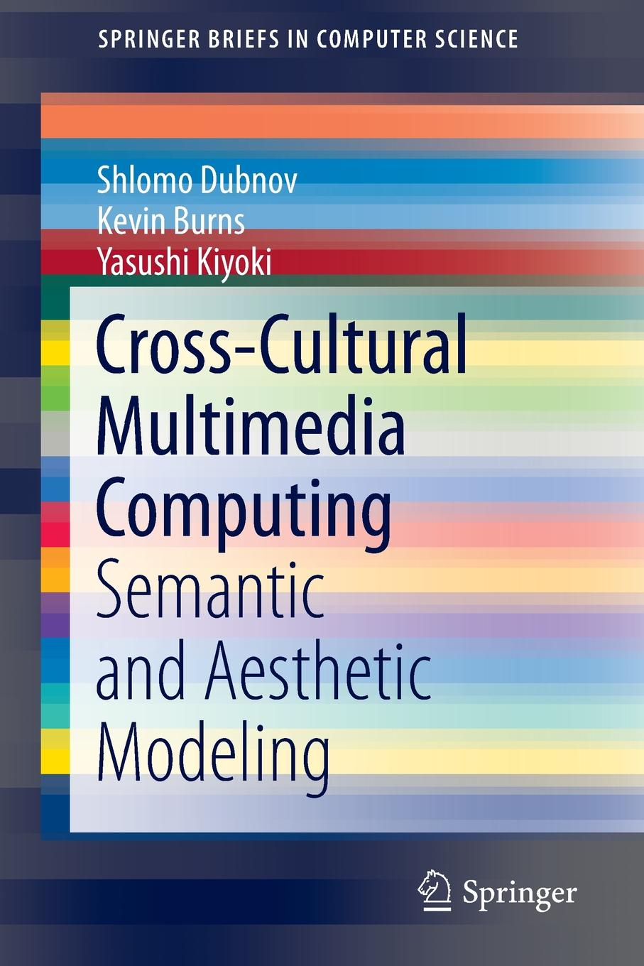 Shlomo Dubnov Kevin Burns Yasushi Kiyoki Cross-Cultural Multimedia Computing Semantic and Aesthetic Modeling