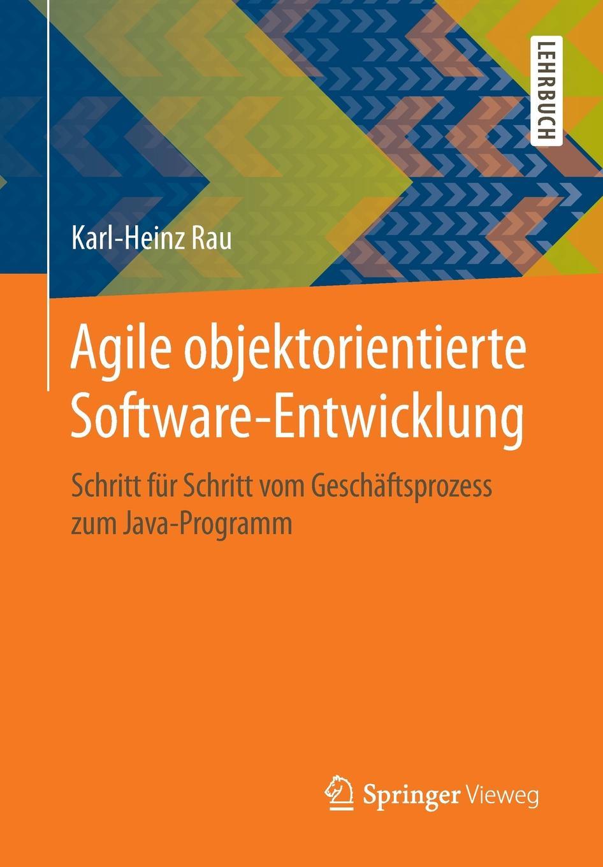 Karl-Heinz Rau Agile objektorientierte Software-Entwicklung. Schritt fur Schritt vom Geschaftsprozess zum Java-Programm mathematica vom problem zum programm