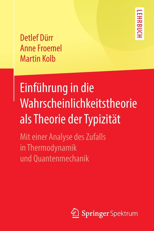 Detlef Dürr, Anne Froemel, Martin Kolb Einfuhrung in die Wahrscheinlichkeitstheorie als Theorie der Typizitat. Mit einer Analyse des Zufalls in Thermodynamik und Quantenmechanik ganbold bilguun analyse und zukunftsperspektiven des fernsehsystems in der mongolei