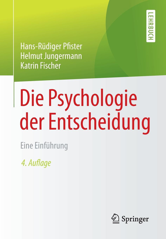 Hans-Rüdiger Pfister, Helmut Jungermann, Katrin Fischer Die Psychologie der Entscheidung. Eine Einfuhrung katrin strauß die diktatur der optimisten