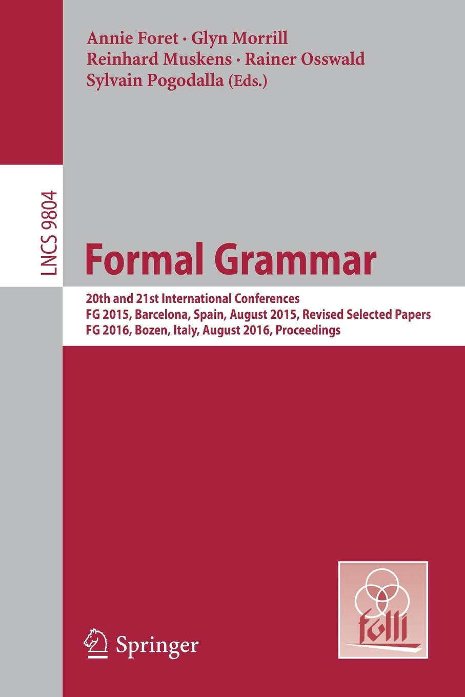 Formal Grammar. 20th and 21st International Conferences, FG 2015, Barcelona, Spain, August 2015, Revised Selected Papers. FG 2016, Bozen, Italy, August 2016, Proceedings