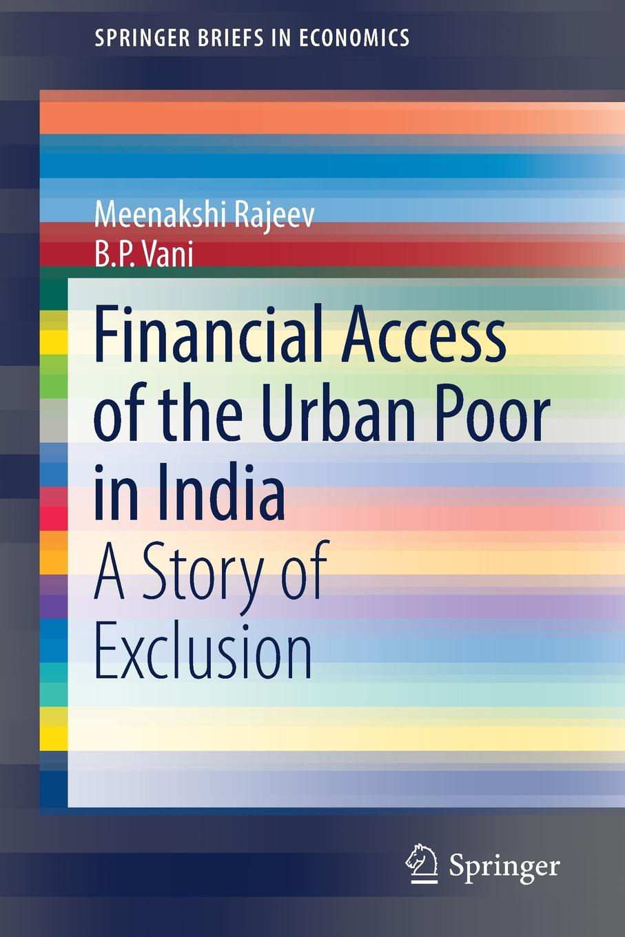 Meenakshi Rajeev, B. P. Vani Financial Access of the Urban Poor in India. A Story of Exclusion romani exclusion in france