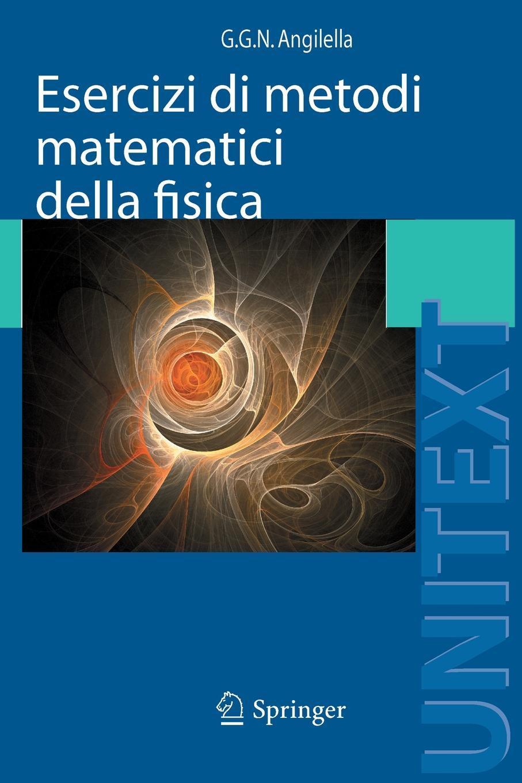 Giuseppe Angilella Esercizi di metodi matematici della fisica