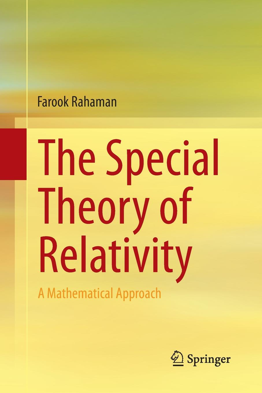 Farook Rahaman The Special Theory of Relativity. A Mathematical Approach costas christodoulides the special theory of relativity foundations theory verification applications