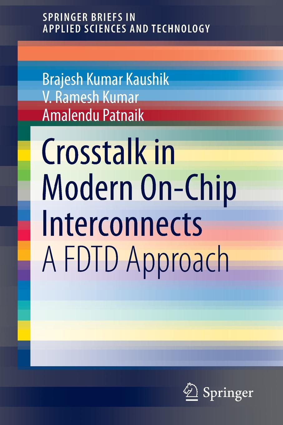 B.K. Kaushik, V. Ramesh Kumar, Amalendu Patnaik Crosstalk in Modern On-Chip Interconnects. A FDTD Approach