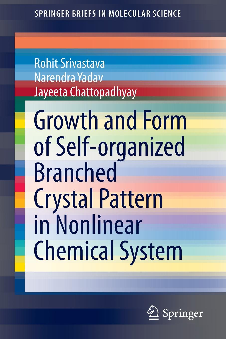 Rohit Srivastava, Narendra Yadav, Jayeeta Chattopadhyay Growth and Form of Self-organized Branched Crystal Pattern in Nonlinear Chemical System keshra sangwal nucleation and crystal growth metastability of solutions and melts