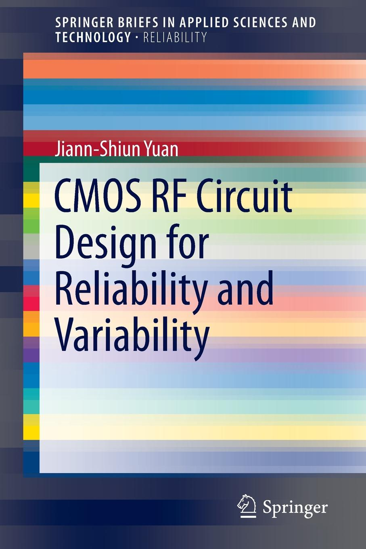 Jiann-Shiun Yuan CMOS RF Circuit Design for Reliability and Variability r baker jacob cmos circuit design layout and simulation