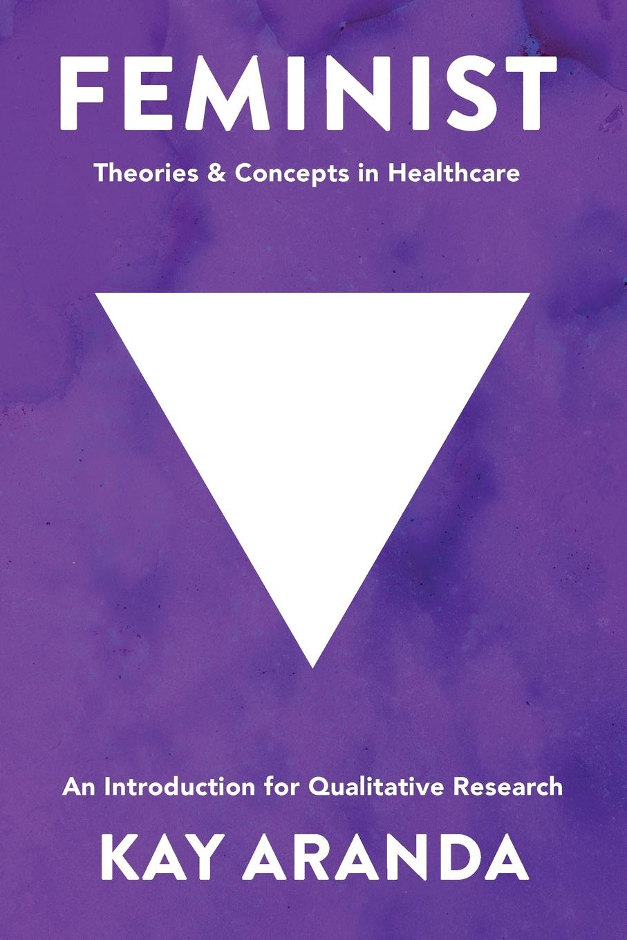 Kay Aranda Feminist Theories and Concepts in Healthcare. An Introduction for Qualitative Research rainer haag multivalency concepts research and applications