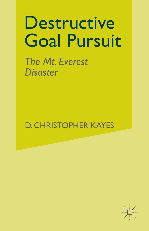 D. Kayes Destructive Goal Pursuit. The Mt. Everest Disaster