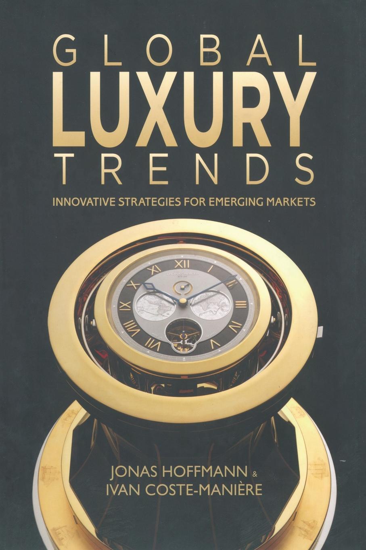 J. Hoffmann, I. Coste-Manière Global Luxury Trends. Innovative Strategies for Emerging Markets