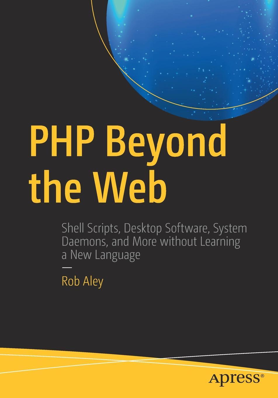 Rob Aley PHP Beyond the Web