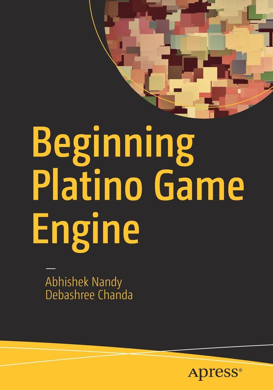 Abhishek Nandy, Debashree Chanda Beginning Platino Game Engine