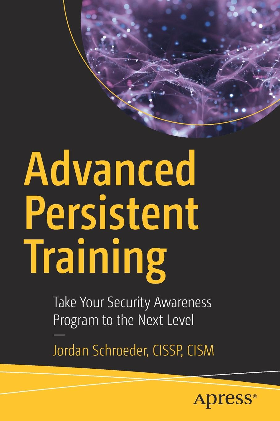 Jordan Schroeder Advanced Persistent Training. Take Your Security Awareness Program to the Next Level effectiveness of witness security program