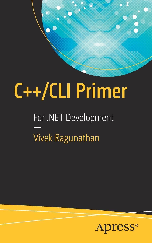 Vivek Ragunathan C++/CLI Primer. For .NET Development jonathan hartwell c and xml primer