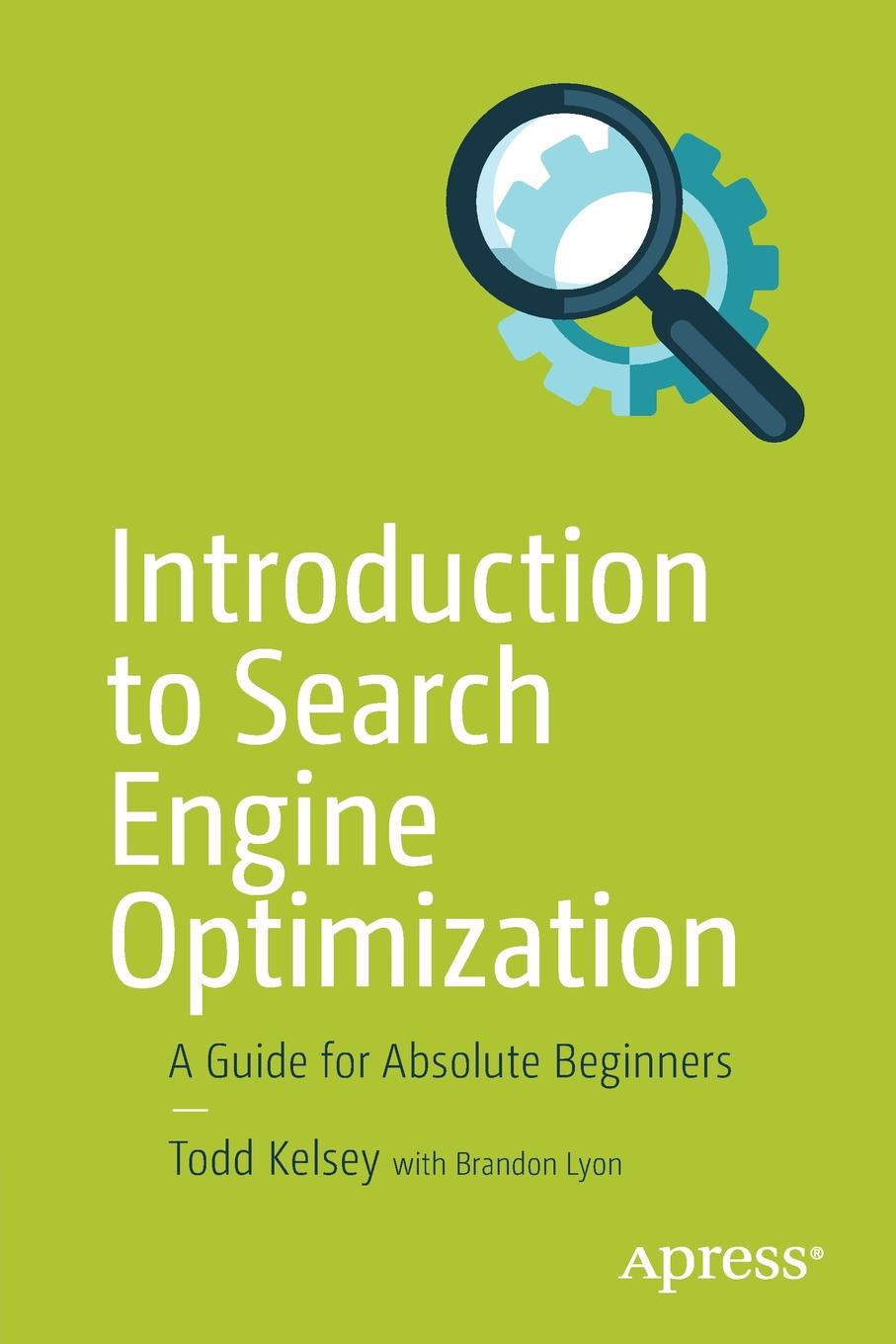 Todd Kelsey Introduction to Search Engine Optimization. A Guide for Absolute Beginners stanislaw h zak an introduction to optimization